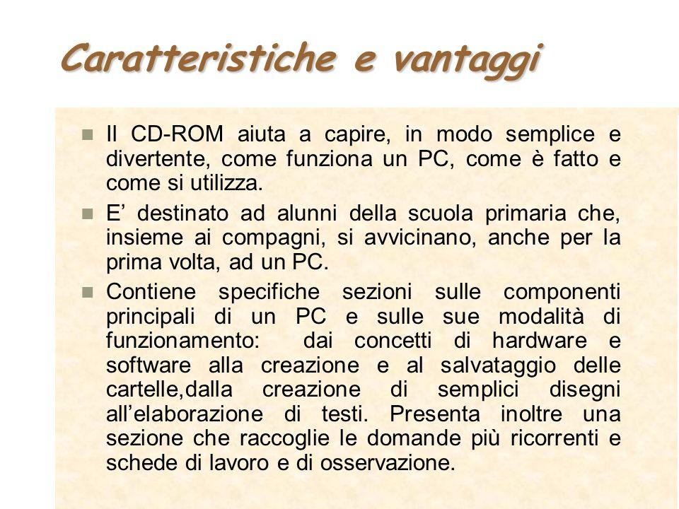 Caratteristiche e vantaggi Il CD-ROM aiuta a capire, in modo semplice e divertente, come funziona un PC, come è fatto e come si utilizza. E destinato
