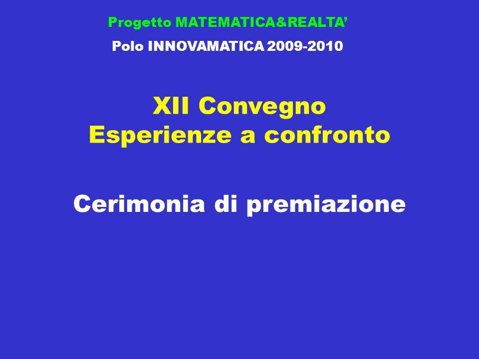 Cerimonia di premiazione Progetto MATEMATICA&REALTA Polo INNOVAMATICA 2009-2010 XII Convegno Esperienze a confronto