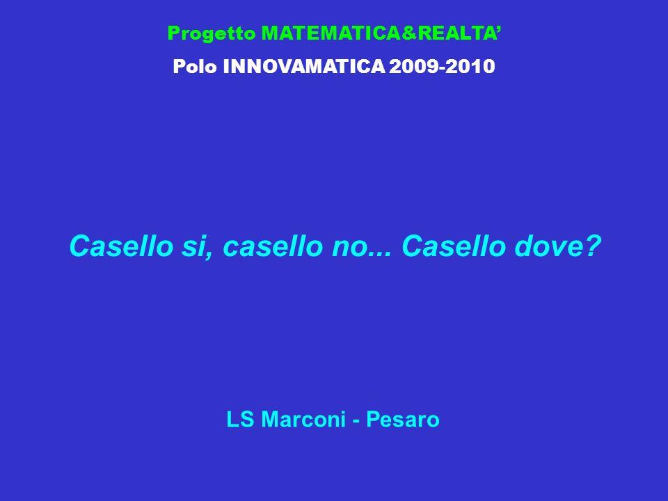 Progetto MATEMATICA&REALTA Polo INNOVAMATICA 2009-2010 Casello si, casello no...