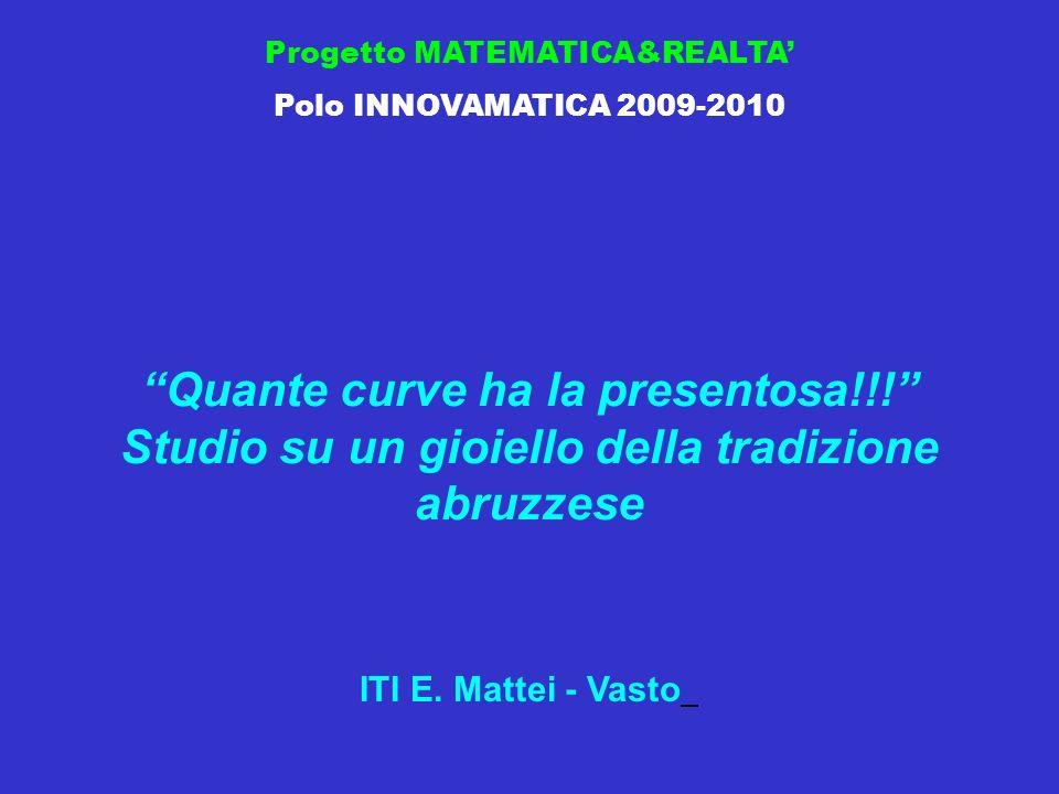 Progetto MATEMATICA&REALTA Polo INNOVAMATICA 2009-2010 Quante curve ha la presentosa!!.