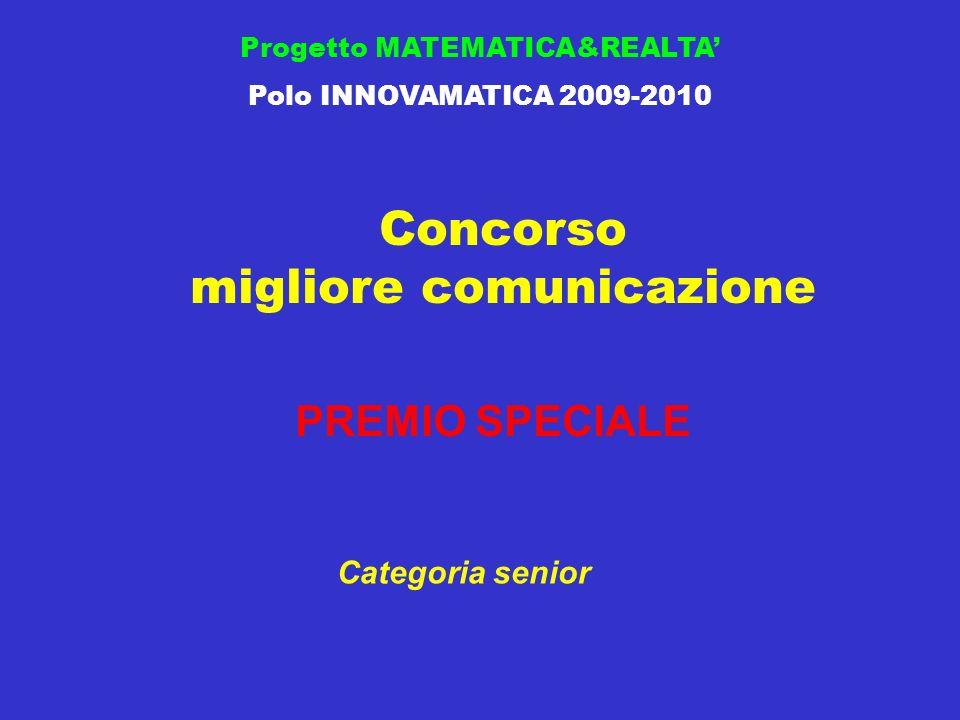 Concorso migliore comunicazione Progetto MATEMATICA&REALTA Polo INNOVAMATICA 2009-2010 PREMIO SPECIALE Categoria senior