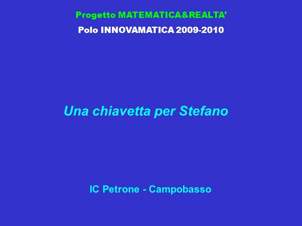 Progetto MATEMATICA&REALTA Polo INNOVAMATICA 2009-2010 Una chiavetta per Stefano IC Petrone - Campobasso