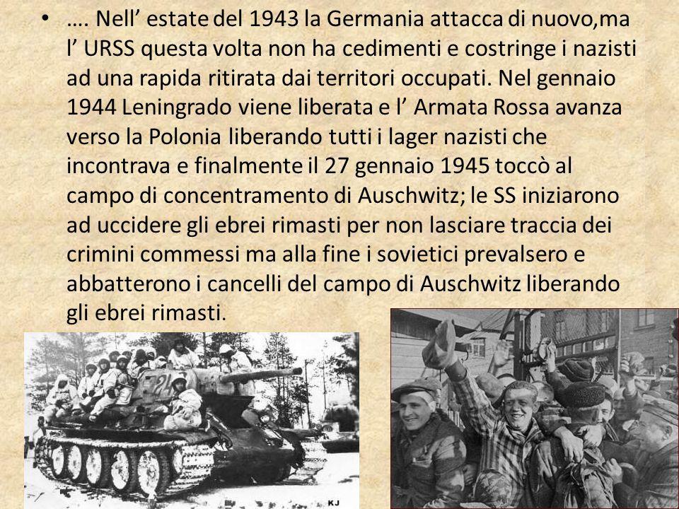 …. Nell estate del 1943 la Germania attacca di nuovo,ma l URSS questa volta non ha cedimenti e costringe i nazisti ad una rapida ritirata dai territor