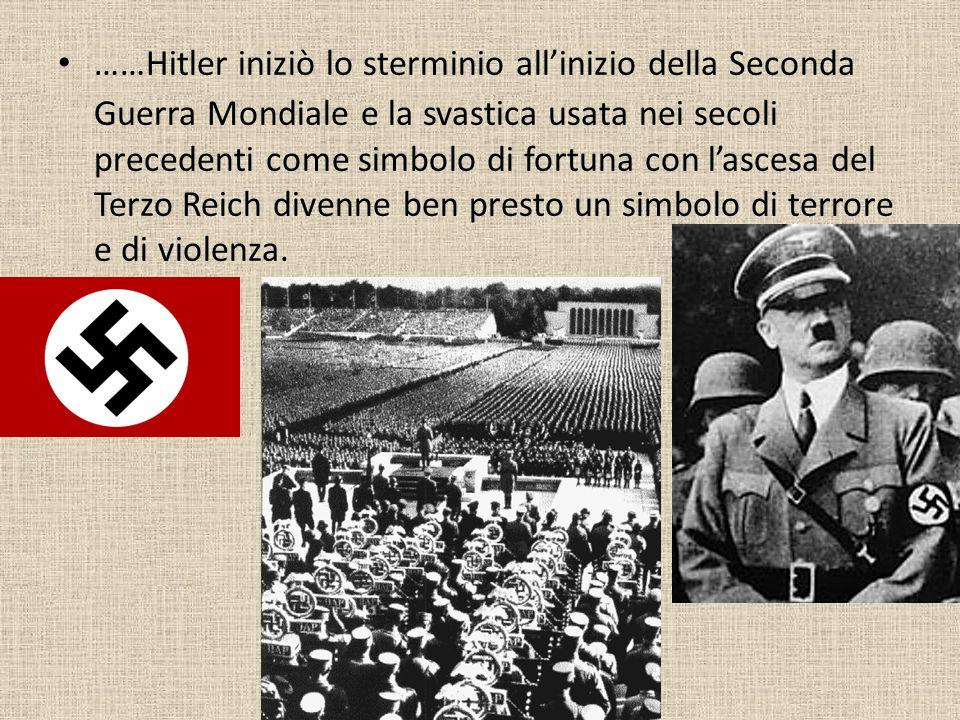 ……Hitler iniziò lo sterminio allinizio della Seconda Guerra Mondiale e la svastica usata nei secoli precedenti come simbolo di fortuna con lascesa del