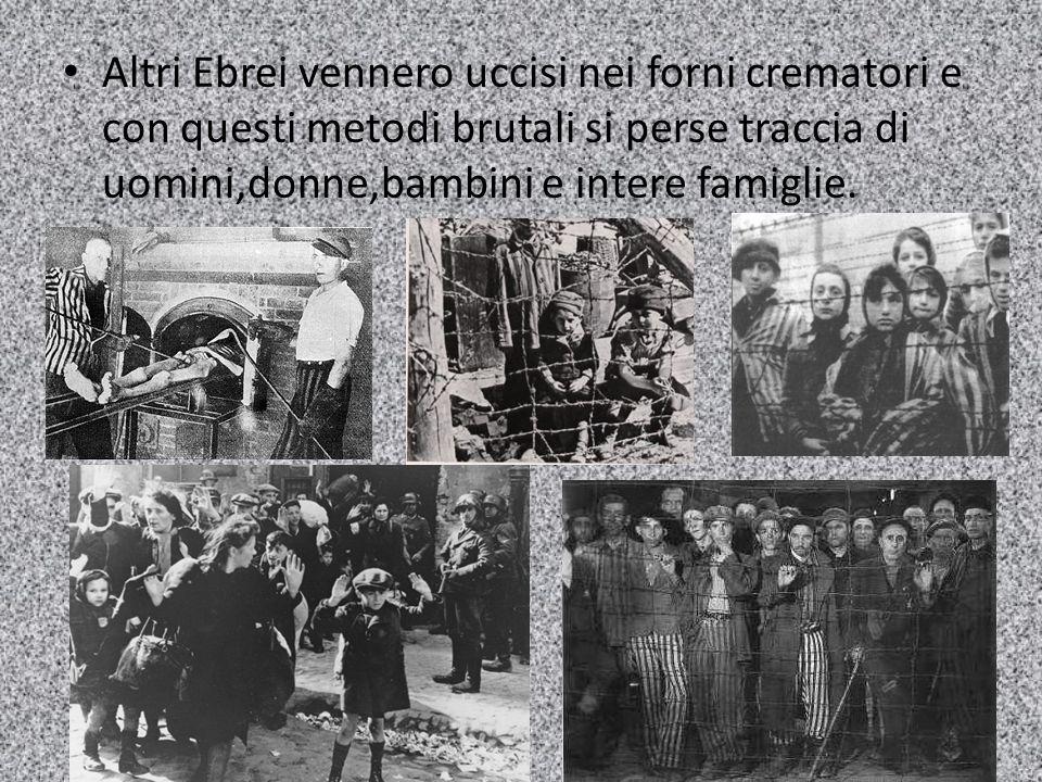 Altri Ebrei vennero uccisi nei forni crematori e con questi metodi brutali si perse traccia di uomini,donne,bambini e intere famiglie.
