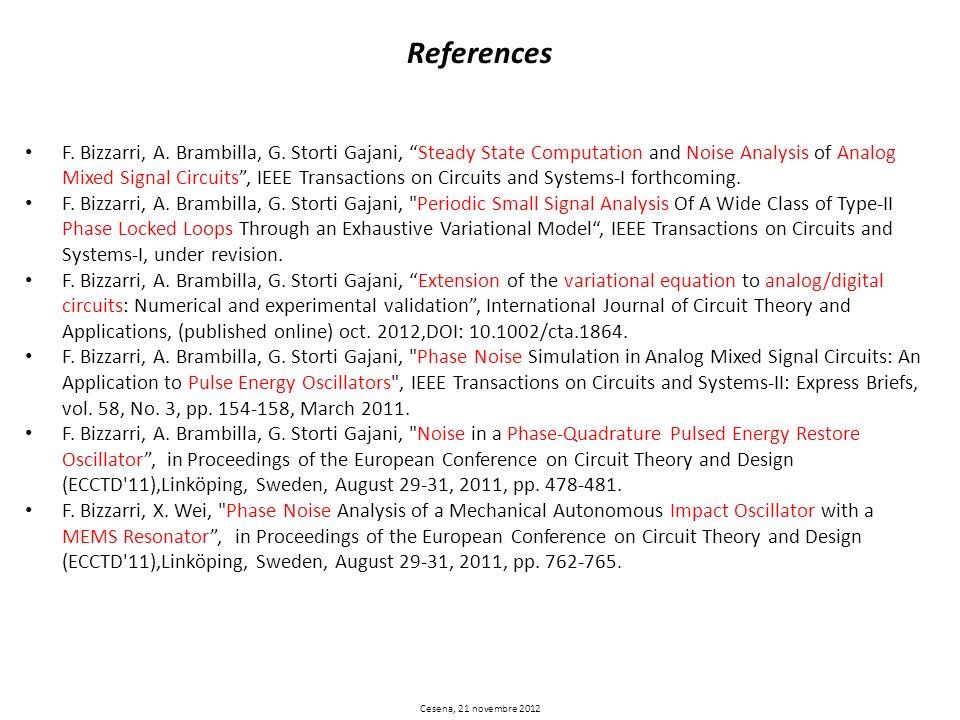 References F. Bizzarri, A. Brambilla, G. Storti Gajani, Steady State Computation and Noise Analysis of Analog Mixed Signal Circuits, IEEE Transactions