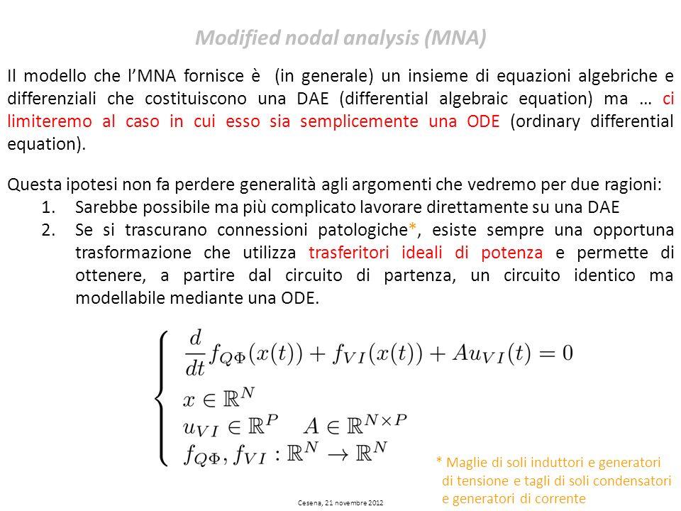 Cesena, 21 novembre 2012 Modified nodal analysis (MNA) Il modello che lMNA fornisce è (in generale) un insieme di equazioni algebriche e differenziali