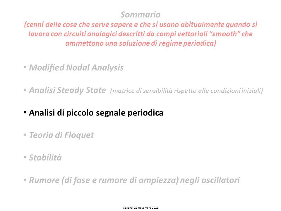 Modified Nodal Analysis Analisi Steady State (matrice di sensibilità rispetto alle condizioni iniziali) Analisi di piccolo segnale periodica Teoria di