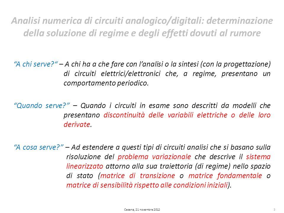 Cesena, 21 novembre 20123 A chi serve? – A chi ha a che fare con lanalisi o la sintesi (con la progettazione) di circuiti elettrici/elettronici che, a