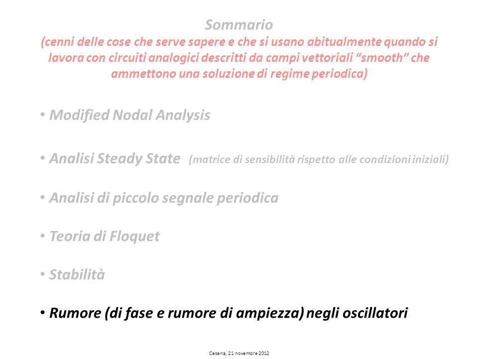 Cesena, 21 novembre 2012 Modified Nodal Analysis Analisi Steady State (matrice di sensibilità rispetto alle condizioni iniziali) Analisi di piccolo se