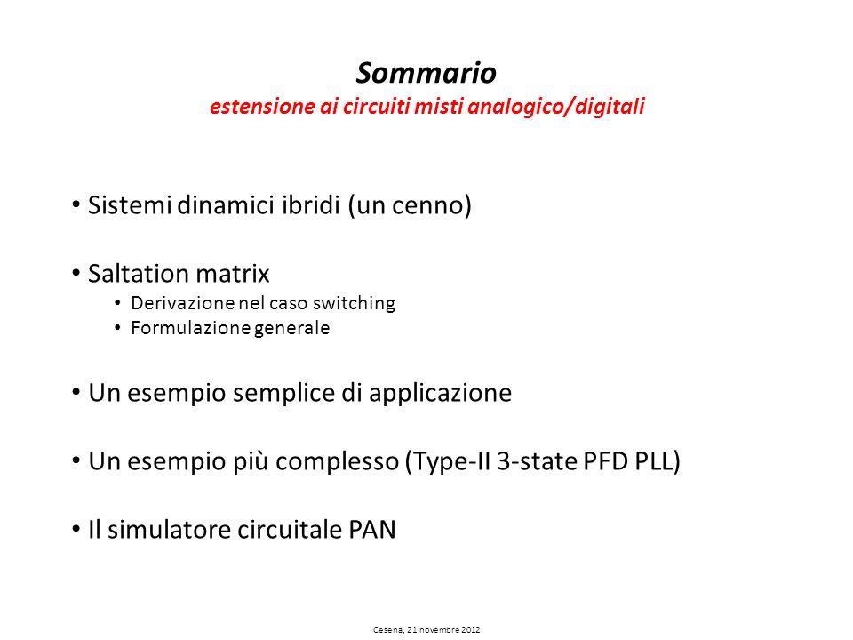 Cesena, 21 novembre 2012 Sommario estensione ai circuiti misti analogico/digitali Sistemi dinamici ibridi (un cenno) Saltation matrix Derivazione nel