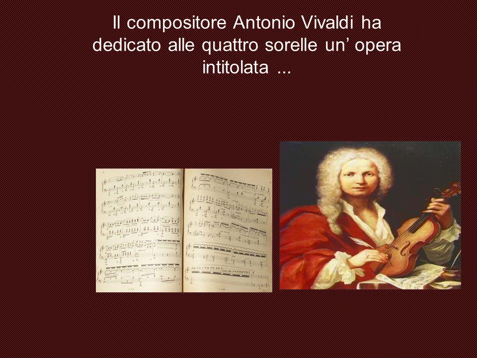 Il compositore Antonio Vivaldi ha dedicato alle quattro sorelle un opera intitolata...
