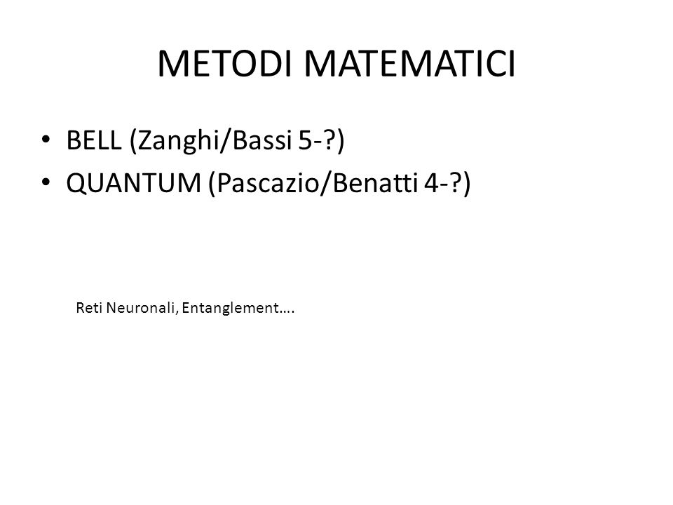 METODI MATEMATICI BELL (Zanghi/Bassi 5- ) QUANTUM (Pascazio/Benatti 4- ) Reti Neuronali, Entanglement….
