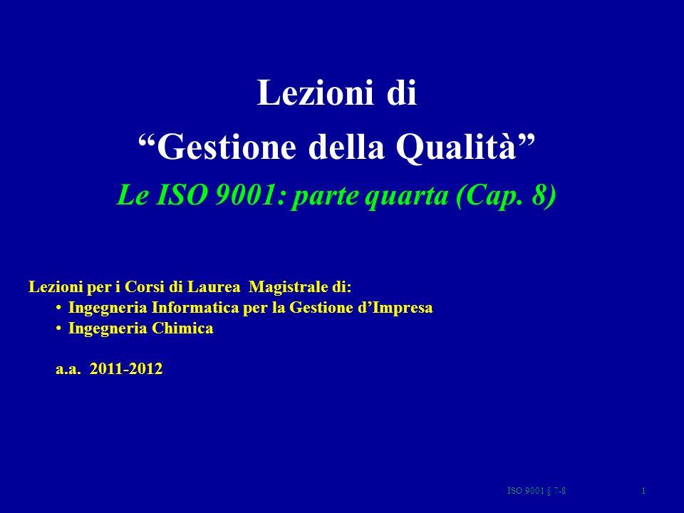 ISO 9001 § 7-8 82 Indici relativi alla Qualità del prodotto difettosità numero dei reclami l interventi in garanzia l affidabilità…..
