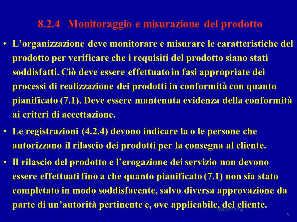 ISO 9001 § 7-8 60 LA NORMA ISO 9001 (§ 8 Misurazione, analisi e miglioramento ) 8.1 Generalità 8.2 Monitoraggi e misurazione 8.2.1 Soddisfazione del cliente 8.2.2 Audit interno 8.2.3 Monitoraggio e misurazione dei processi 8.2.4 Monitoraggio e misurazione dei prodotti 8.3 Tenuta sotto controllo dei prodotti non conformi 8.4 Analisi dei dati 8.5 Miglioramento 8.5.1 Miglioramento continuo 8.5.2 Azioni correttive 8.5.3 Azioni preventive