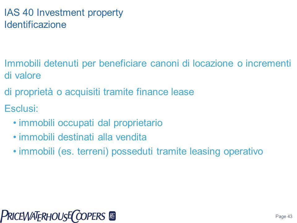 Page 43 IAS 40 Investment property Identificazione Immobili detenuti per beneficiare canoni di locazione o incrementi di valore di proprietà o acquisi