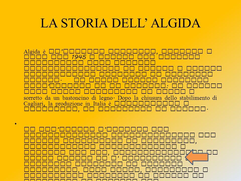 COSè L ALGIDA ? Algida (pronuncia: àlgida) è il marchio che identifica la notissima azienda italiana specializzata nella produzione di gelati confezio