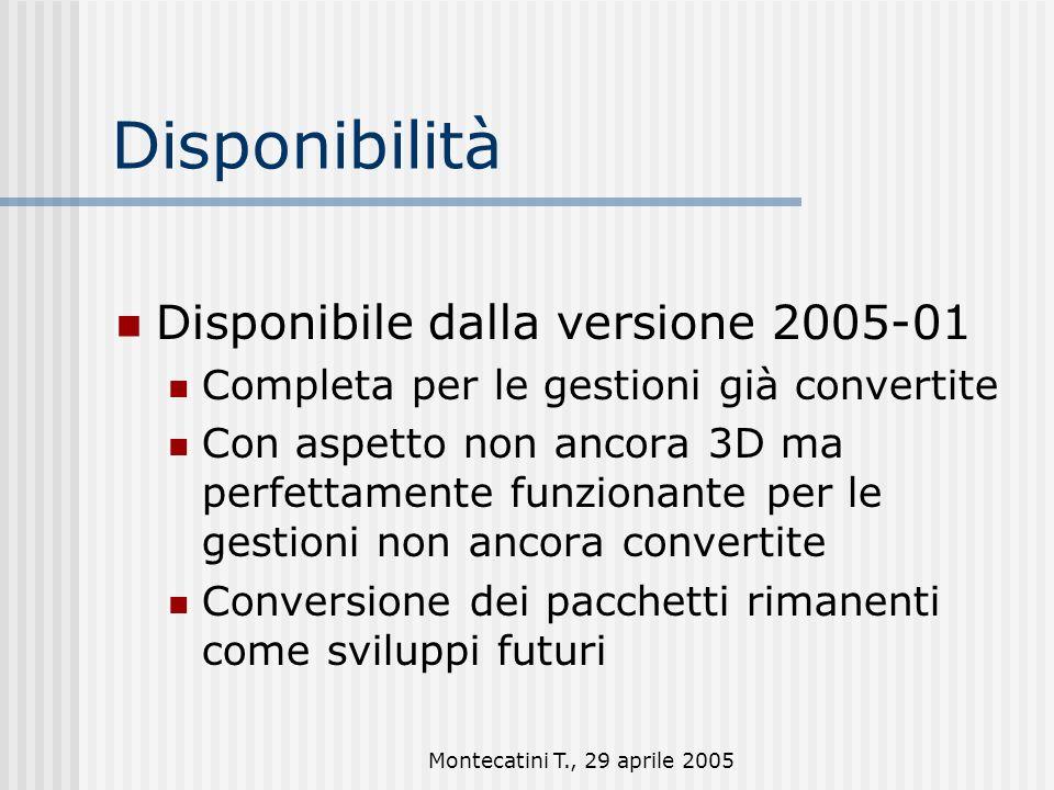 Montecatini T., 29 aprile 2005 Disponibilità Disponibile dalla versione 2005-01 Completa per le gestioni già convertite Con aspetto non ancora 3D ma perfettamente funzionante per le gestioni non ancora convertite Conversione dei pacchetti rimanenti come sviluppi futuri