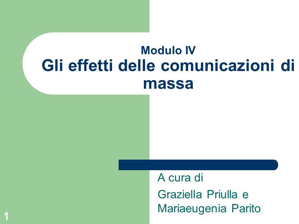 1 Modulo IV Gli effetti delle comunicazioni di massa A cura di Graziella Priulla e Mariaeugenia Parito