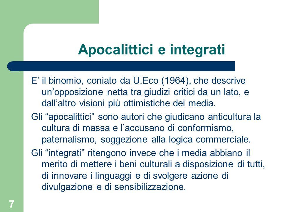 7 Apocalittici e integrati E il binomio, coniato da U.Eco (1964), che descrive unopposizione netta tra giudizi critici da un lato, e dallaltro visioni più ottimistiche dei media.