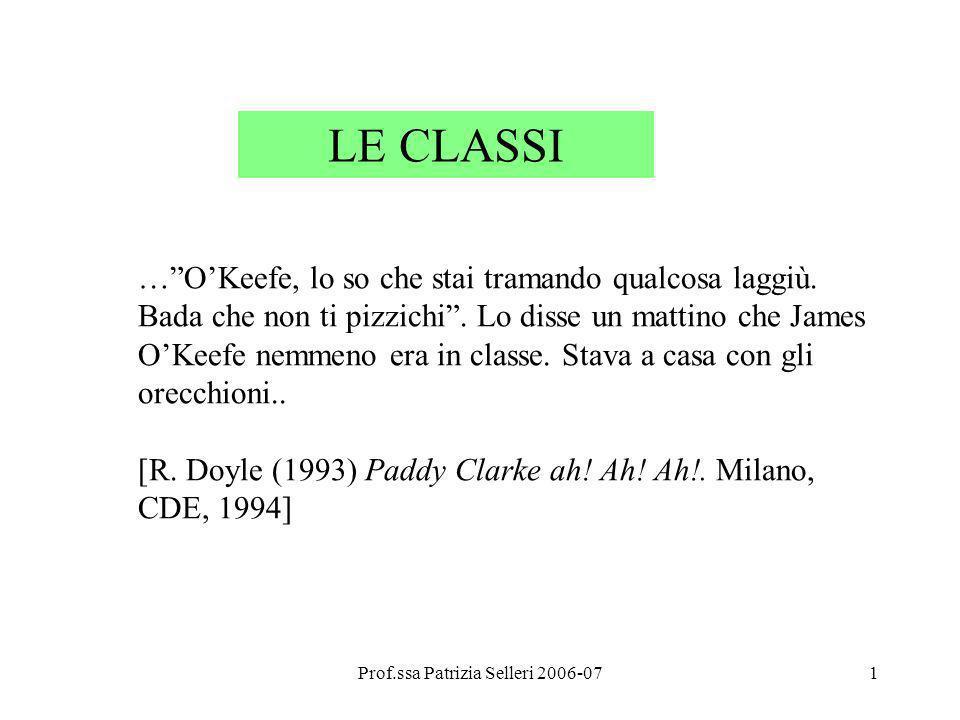 Prof.ssa Patrizia Selleri 2006-071 LE CLASSI …OKeefe, lo so che stai tramando qualcosa laggiù. Bada che non ti pizzichi. Lo disse un mattino che James