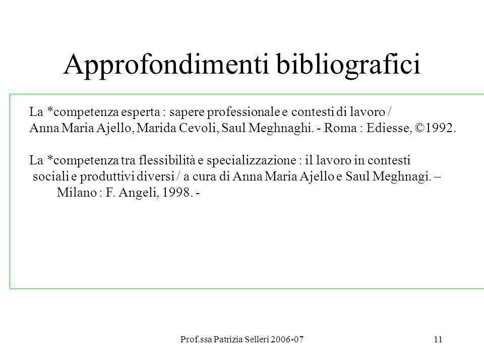 Prof.ssa Patrizia Selleri 2006-0711 Approfondimenti bibliografici La *competenza esperta : sapere professionale e contesti di lavoro / Anna Maria Ajel