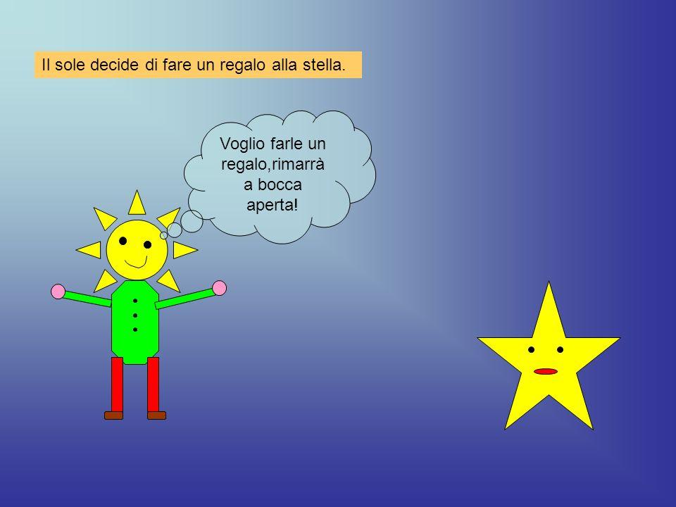 Il sole decide di fare un regalo alla stella. Voglio farle un regalo,rimarrà a bocca aperta!