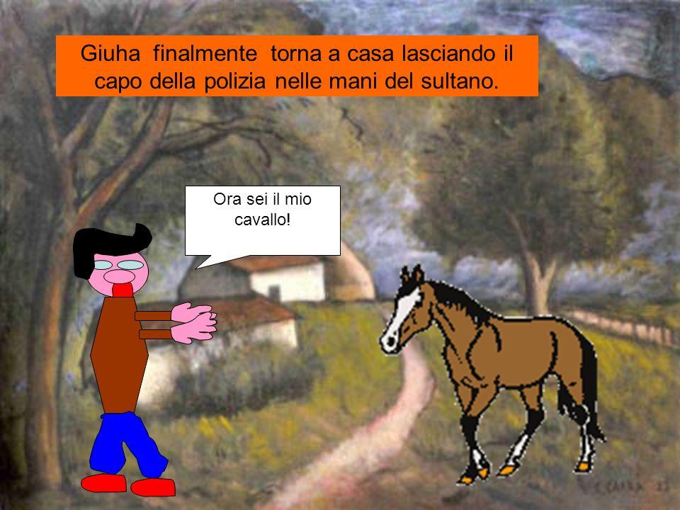 Ora sei il mio cavallo! Giuha finalmente torna a casa lasciando il capo della polizia nelle mani del sultano.
