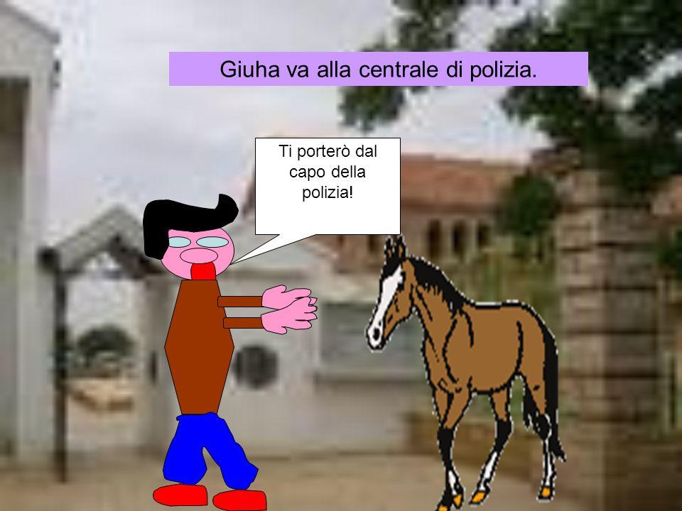 Giuha si reca dal capo della polizia.Terremo questo cavallo per un mese.