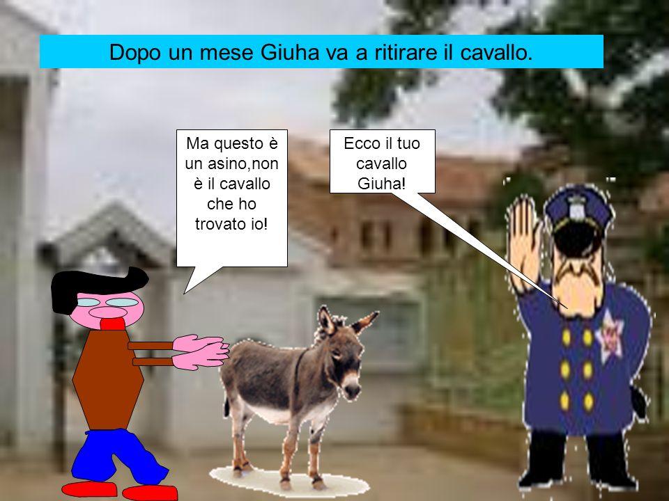 Giuha si accorge dellimbroglio e dice a tutti che …… Il capo della polizia trasforma i cavalli in asini!