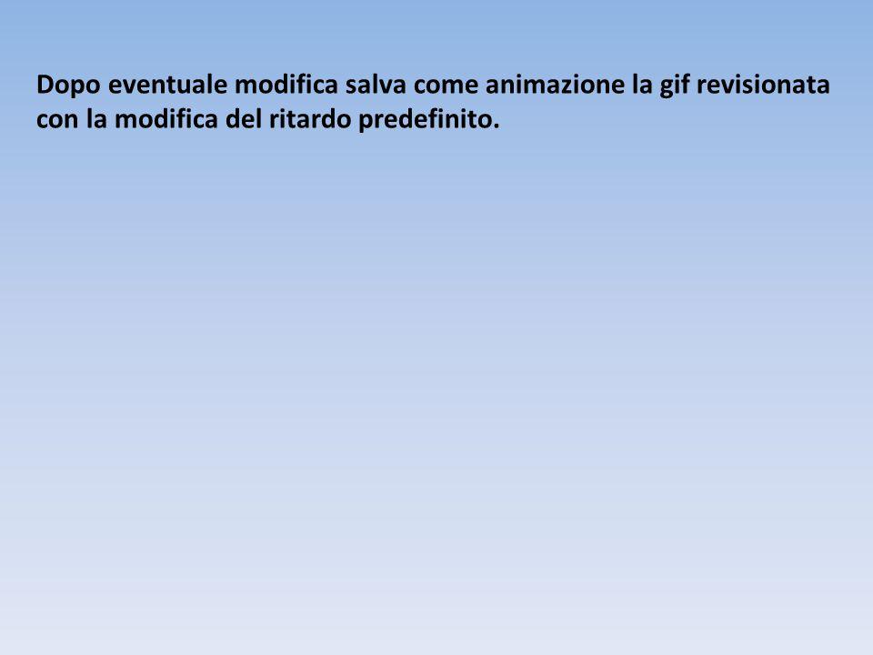 Dopo eventuale modifica salva come animazione la gif revisionata con la modifica del ritardo predefinito.