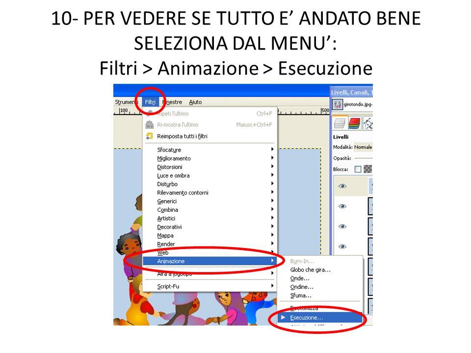 10- PER VEDERE SE TUTTO E ANDATO BENE SELEZIONA DAL MENU: Filtri > Animazione > Esecuzione