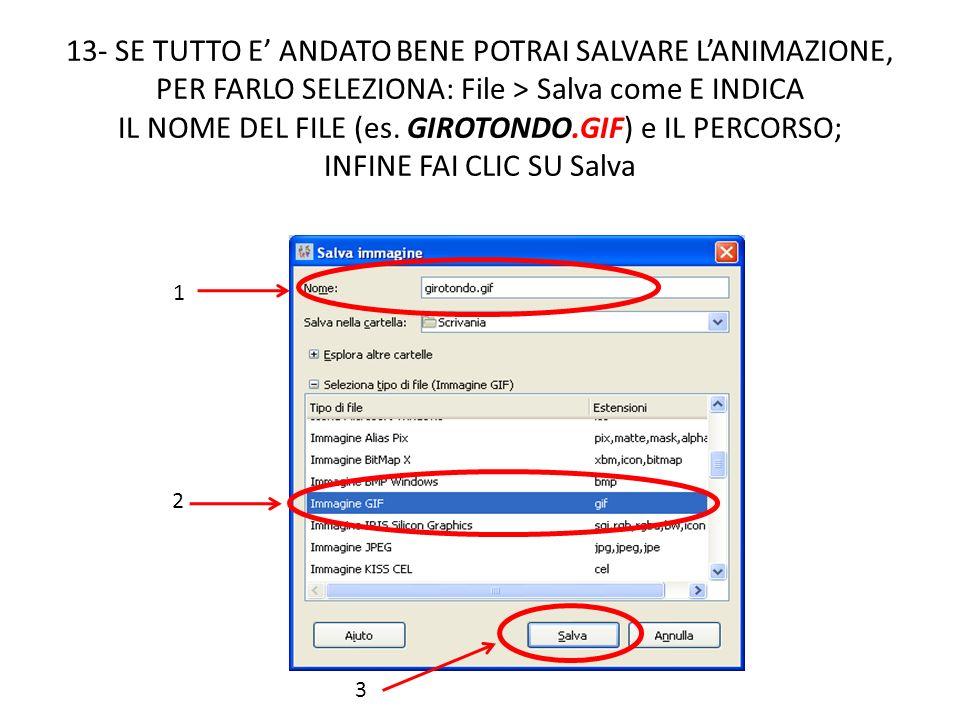 13- SE TUTTO E ANDATO BENE POTRAI SALVARE LANIMAZIONE, PER FARLO SELEZIONA: File > Salva come E INDICA IL NOME DEL FILE (es. GIROTONDO.GIF) e IL PERCO