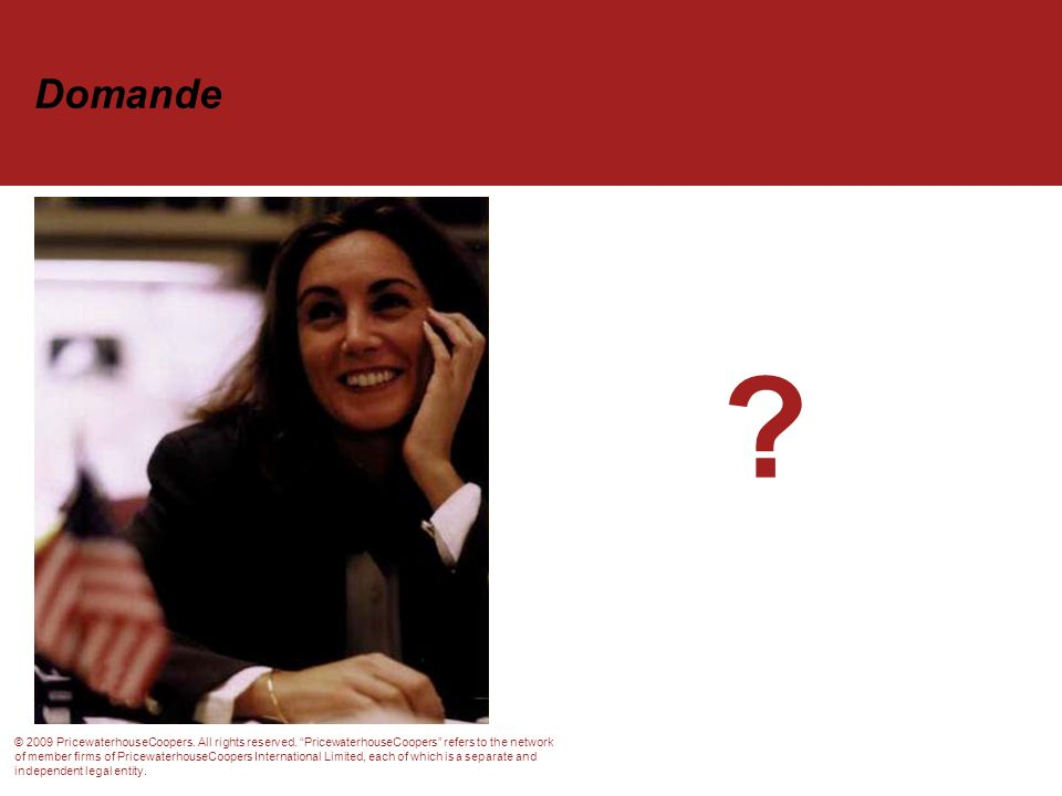 Domande ? © 2009 PricewaterhouseCoopers. All rights reserved. PricewaterhouseCoopers refers to the network of member firms of PricewaterhouseCoopers I