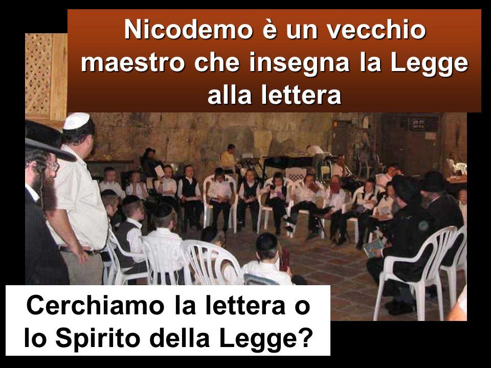 Cerchiamo la lettera o lo Spirito della Legge? Nicodemo è un vecchio maestro che insegna la Legge alla lettera