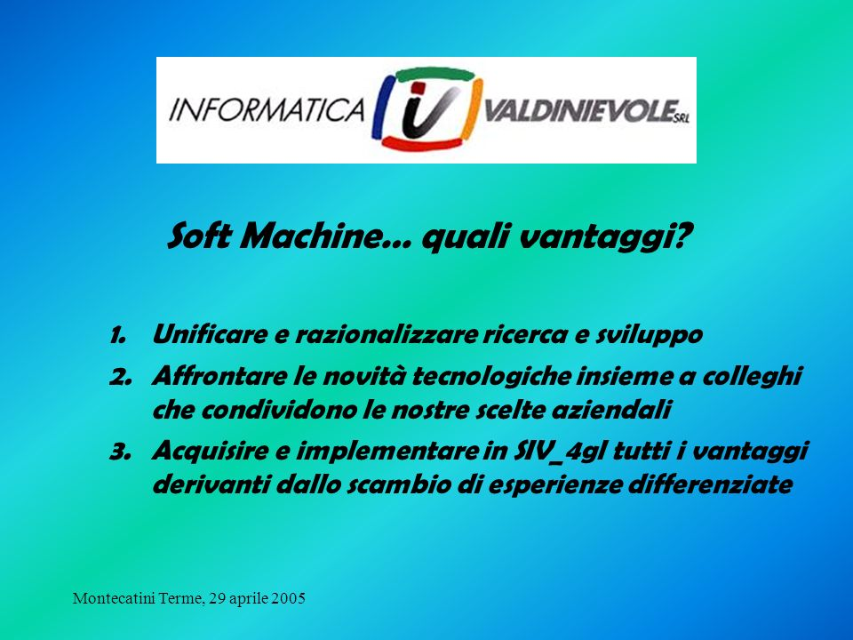 Montecatini Terme, 29 aprile 2005 1.Unificare e razionalizzare ricerca e sviluppo 2.Affrontare le novità tecnologiche insieme a colleghi che condivido