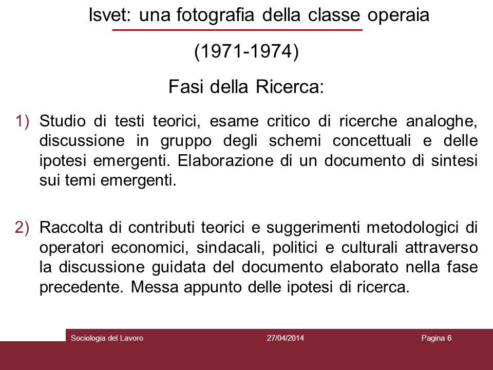 Isvet: una fotografia della classe operaia (1971-1974) Fasi della Ricerca: 1)Studio di testi teorici, esame critico di ricerche analoghe, discussione in gruppo degli schemi concettuali e delle ipotesi emergenti.