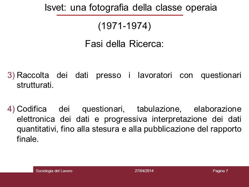 Isvet: una fotografia della classe operaia (1971-1974) Fasi della Ricerca: 3)Raccolta dei dati presso i lavoratori con questionari strutturati.