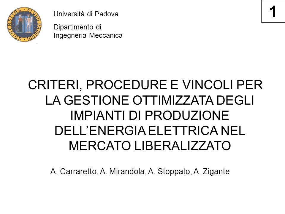 Università di Padova Dipartimento di Ingegneria Meccanica CRITERI, PROCEDURE E VINCOLI PER LA GESTIONE OTTIMIZZATA DEGLI IMPIANTI DI PRODUZIONE DELLENERGIA ELETTRICA NEL MERCATO LIBERALIZZATO A.