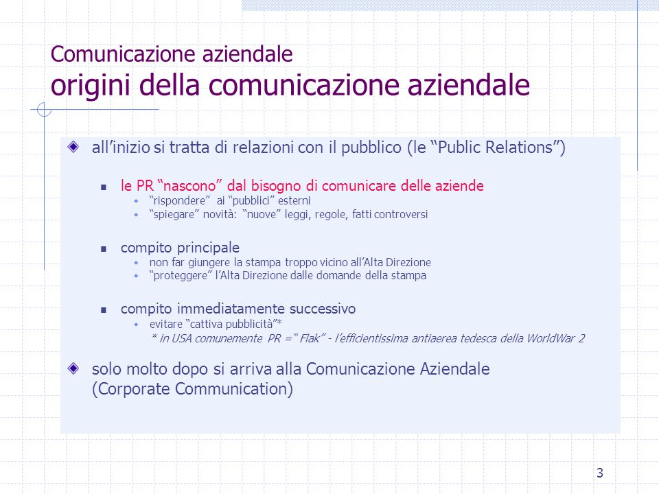 4 Comunicazione aziendale PR (public relations) - 1 - la storia Le PR si sviluppano dagli inizi del 1900 e, come quasi tutti i fenomeni comunicativi, hanno particolare fortuna negli Stati Uniti.