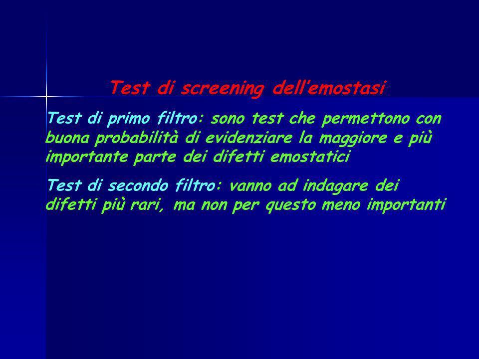 Test di screening dellemostasi Test di primo filtro: sono test che permettono con buona probabilità di evidenziare la maggiore e più importante parte