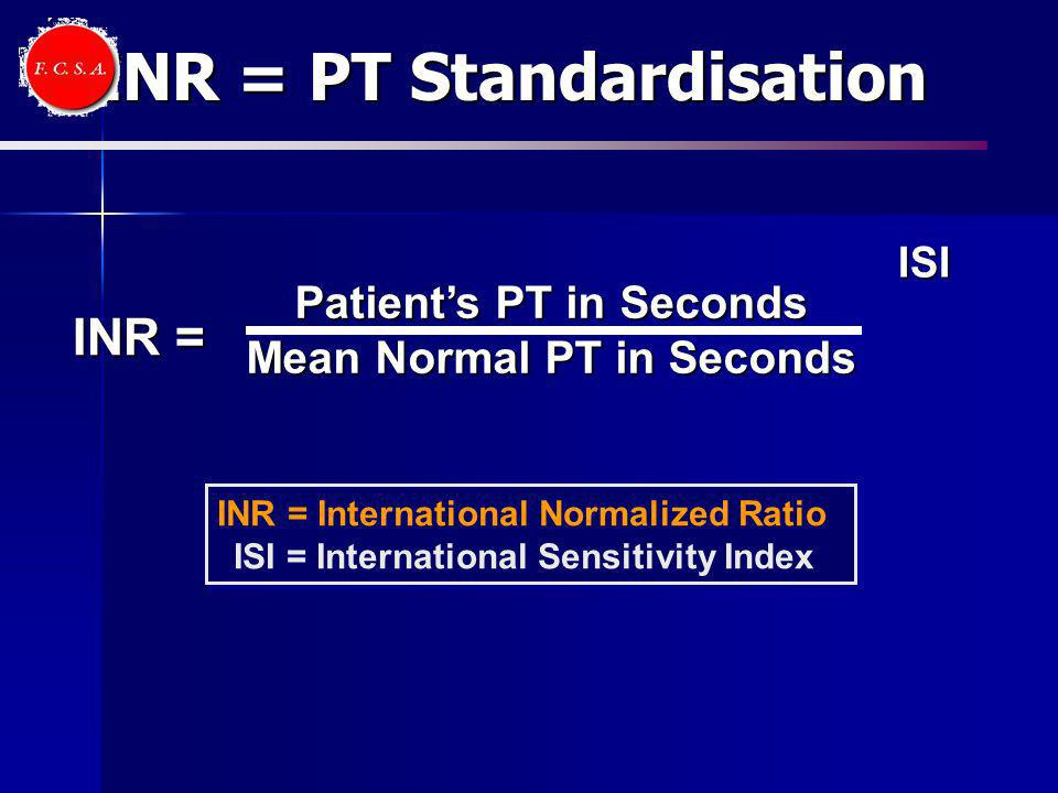 Patients PT in Seconds Mean Normal PT in Seconds INR = ISI INR = International Normalized Ratio ISI = International Sensitivity Index INR = International Normalized Ratio ISI = International Sensitivity Index INR = PT Standardisation