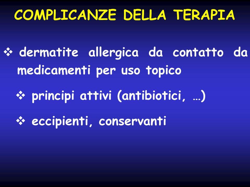 COMPLICANZE DELLA TERAPIA dermatite allergica da contatto da medicamenti per uso topico principi attivi (antibiotici, …) eccipienti, conservanti