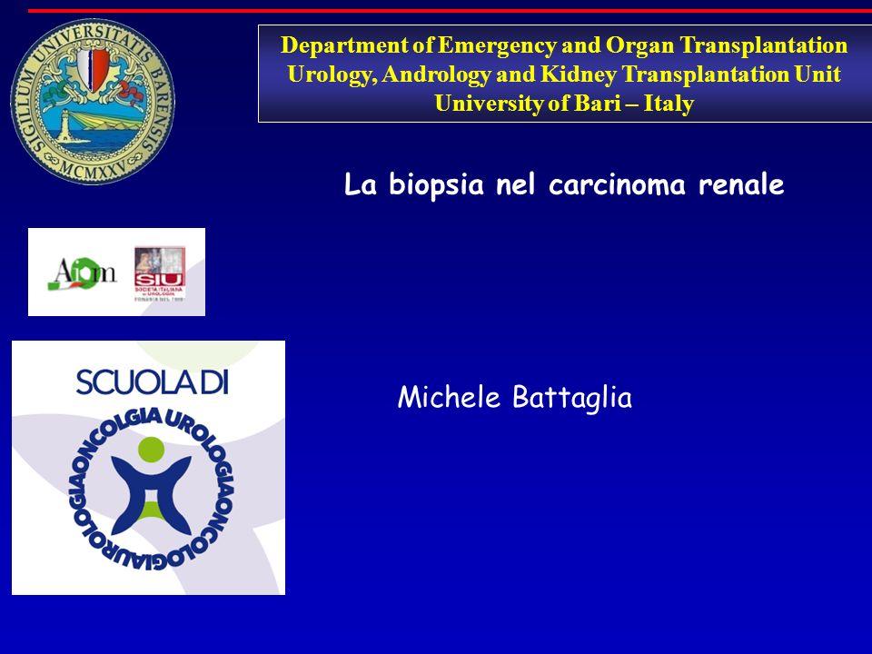 Department of Emergency and Organ Transplantation Urology, Andrology and Kidney Transplantation Unit University of Bari – Italy La biopsia nel carcino