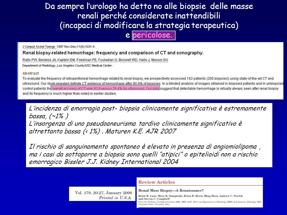 Da sempre lurologo ha detto no alle biopsie delle masse renali perché considerate inattendibili (incapaci di modificare la strategia terapeutica) e pe