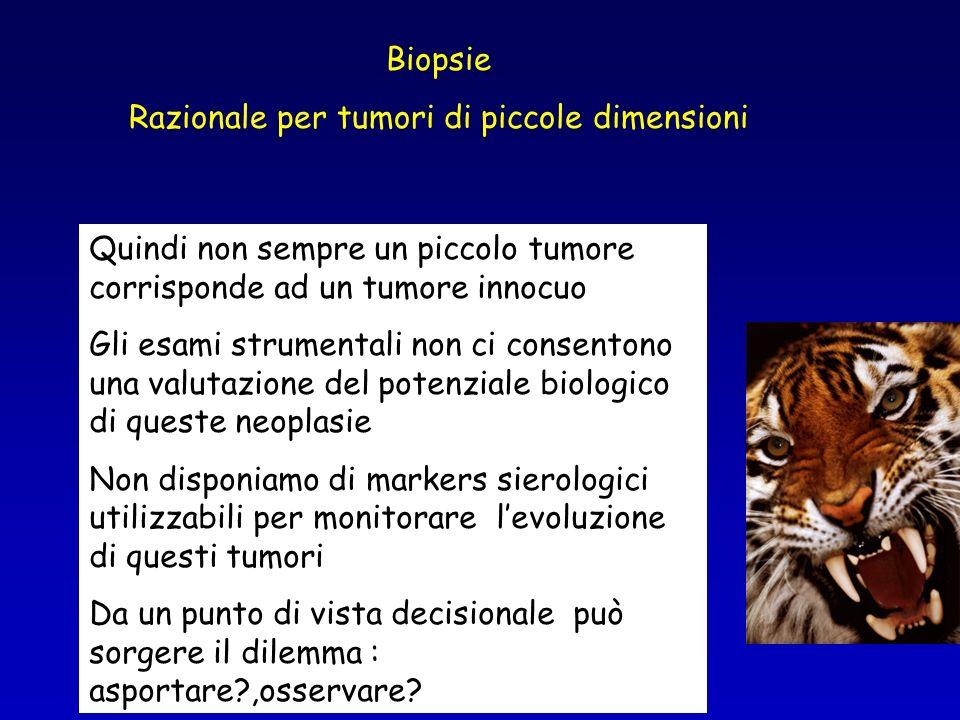 Quindi non sempre un piccolo tumore corrisponde ad un tumore innocuo Gli esami strumentali non ci consentono una valutazione del potenziale biologico