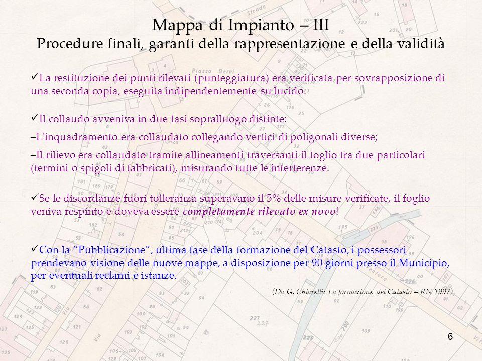 Mappa di Impianto – III Procedure finali, garanti della rappresentazione e della validità La restituzione dei punti rilevati (punteggiatura) era verificata per sovrapposizione di una seconda copia, eseguita indipendentemente su lucido.