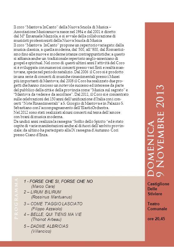 Il coro Mantova InCanto della Nuova Scuola di Musica – Associazione Musicanuova nasce nel 1984 e dal 2001 è diretto dal M° Emanuele Mazzola, e si avva