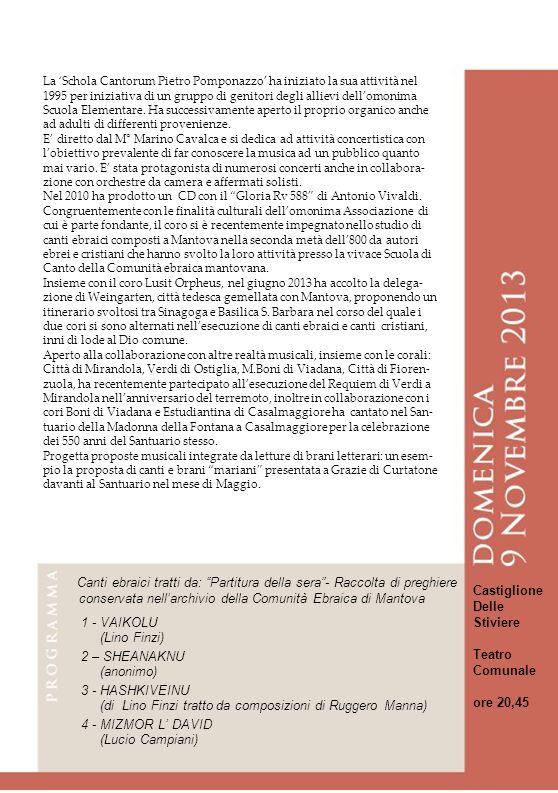 La Schola Cantorum Pietro Pomponazzo ha iniziato la sua attività nel 1995 per iniziativa di un gruppo di genitori degli allievi dellomonima Scuola Elementare.