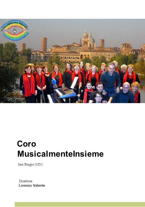 Coro MusicalmenteInsieme San Biagio (MN) Direttore Lorenzo Valente